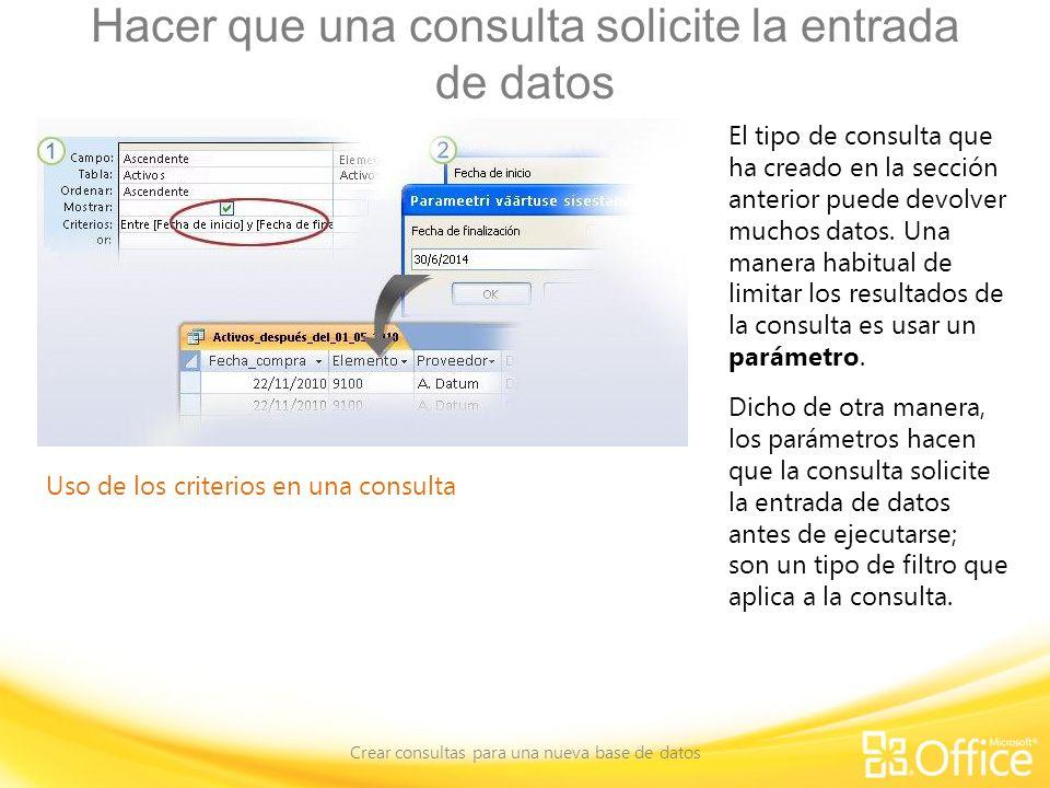 Hacer que una consulta solicite la entrada de datos Crear consultas para una nueva base de datos Uso de los criterios en una consulta El tipo de consulta que ha creado en la sección anterior puede devolver muchos datos.