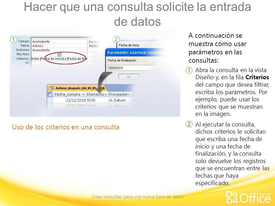 Hacer que una consulta solicite la entrada de datos Crear consultas para una nueva base de datos Uso de los criterios en una consulta A continuación s