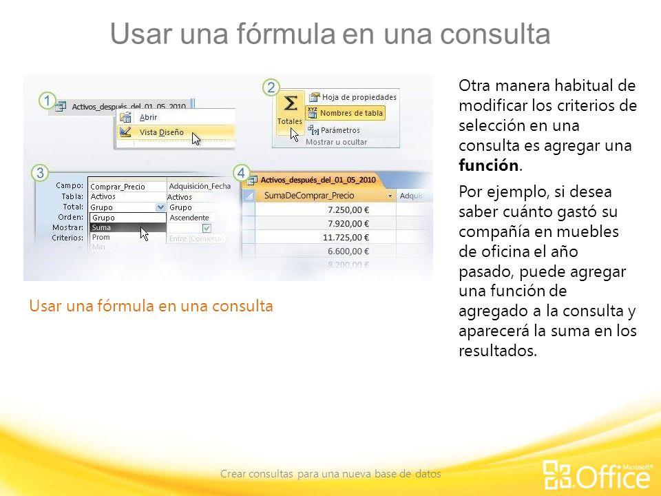 Usar una fórmula en una consulta Crear consultas para una nueva base de datos Usar una fórmula en una consulta Otra manera habitual de modificar los criterios de selección en una consulta es agregar una función.