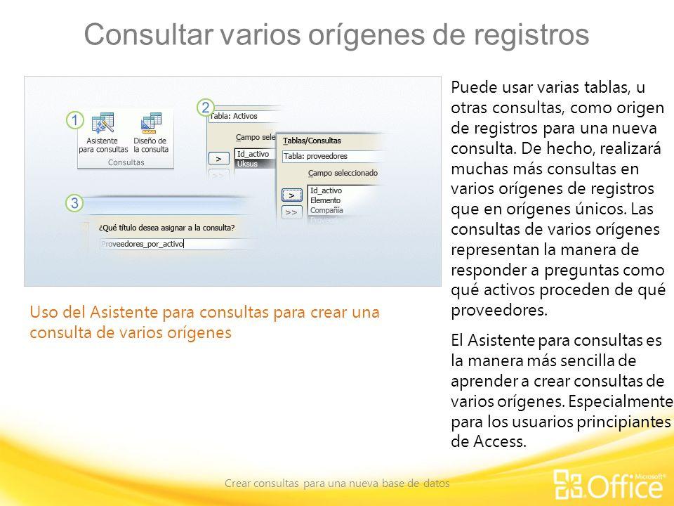 Consultar varios orígenes de registros Crear consultas para una nueva base de datos Uso del Asistente para consultas para crear una consulta de varios orígenes Puede usar varias tablas, u otras consultas, como origen de registros para una nueva consulta.