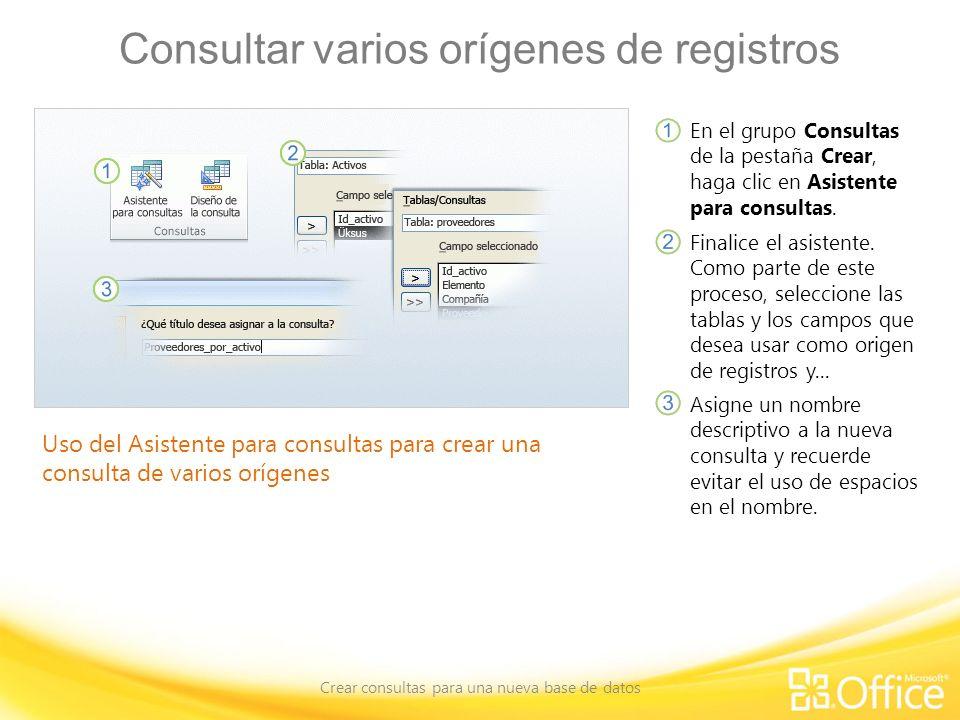 Consultar varios orígenes de registros Crear consultas para una nueva base de datos Uso del Asistente para consultas para crear una consulta de varios