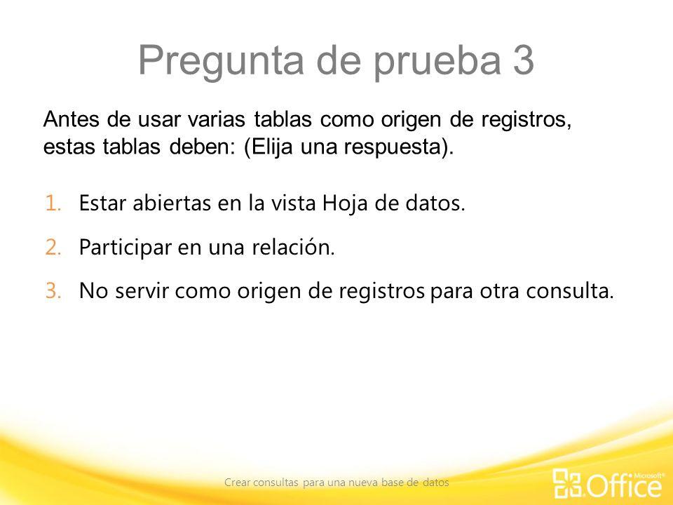 Pregunta de prueba 3 Antes de usar varias tablas como origen de registros, estas tablas deben: (Elija una respuesta). Crear consultas para una nueva b