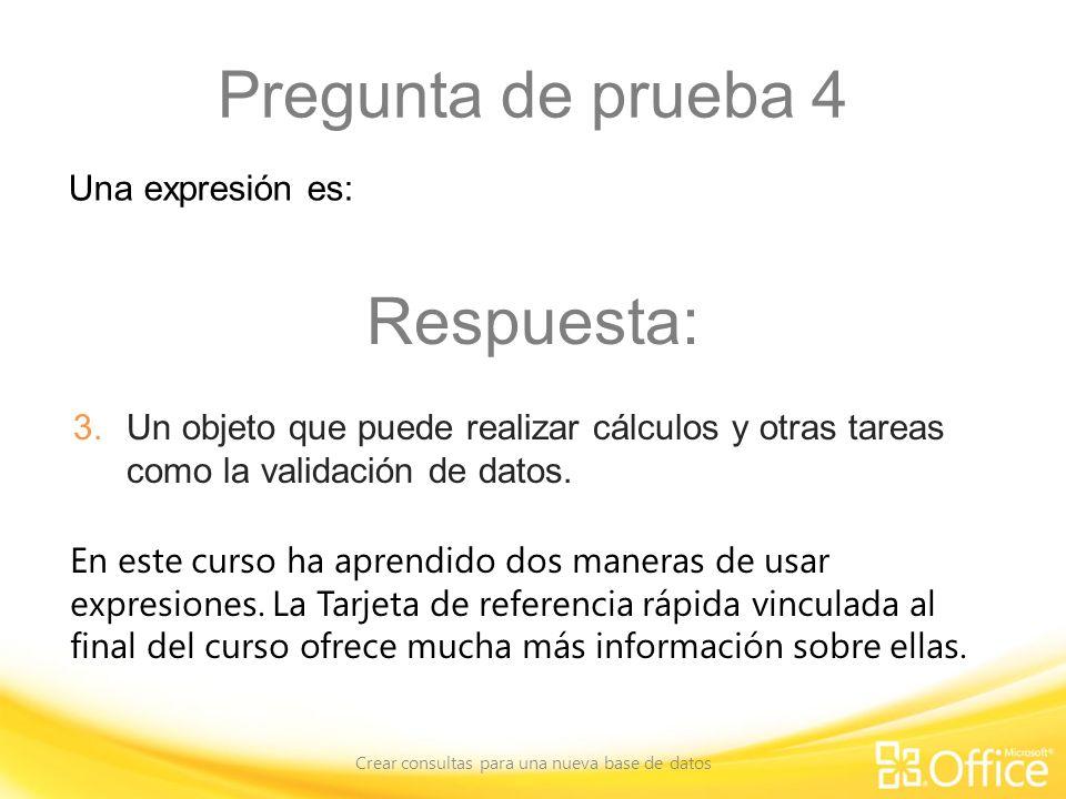 Pregunta de prueba 4 Crear consultas para una nueva base de datos En este curso ha aprendido dos maneras de usar expresiones. La Tarjeta de referencia