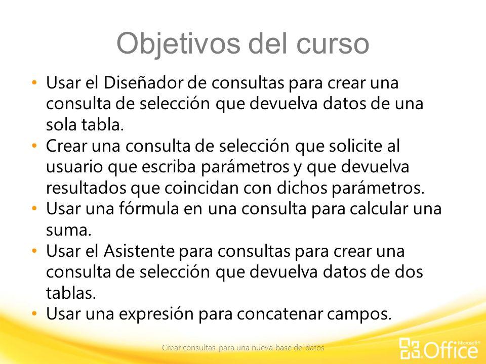 Objetivos del curso Usar el Diseñador de consultas para crear una consulta de selección que devuelva datos de una sola tabla. Crear una consulta de se