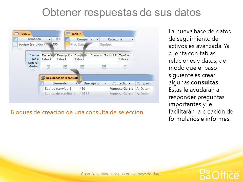 Obtener respuestas de sus datos Crear consultas para una nueva base de datos Bloques de creación de una consulta de selección La nueva base de datos de seguimiento de activos es avanzada.