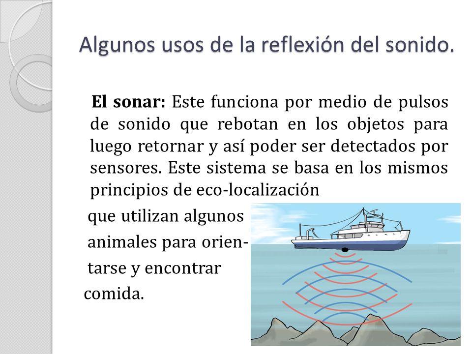 El sonar: Este funciona por medio de pulsos de sonido que rebotan en los objetos para luego retornar y así poder ser detectados por sensores. Este sis