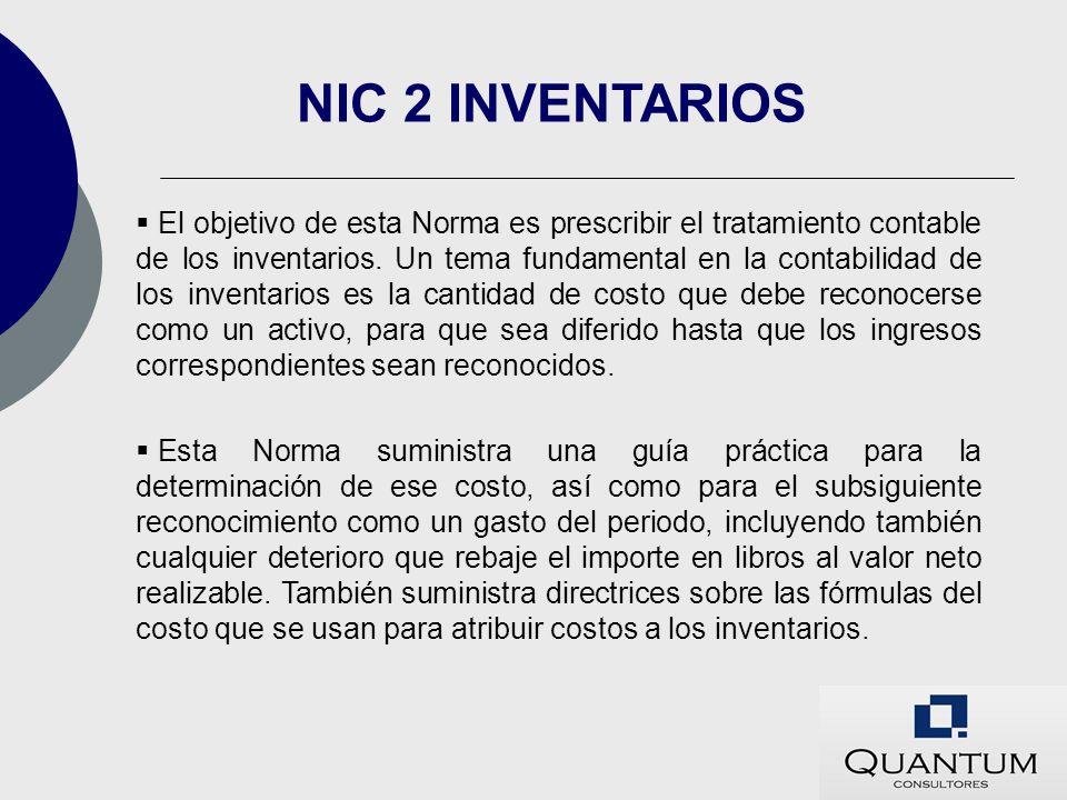 El objetivo de esta Norma es prescribir el tratamiento contable de los inventarios. Un tema fundamental en la contabilidad de los inventarios es la ca