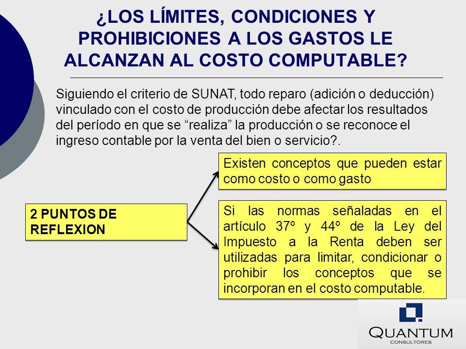 ¿LOS LÍMITES, CONDICIONES Y PROHIBICIONES A LOS GASTOS LE ALCANZAN AL COSTO COMPUTABLE? 2 PUNTOS DE REFLEXION Existen conceptos que pueden estar como