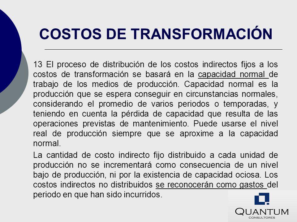 13 El proceso de distribución de los costos indirectos fijos a los costos de transformación se basará en la capacidad normal de trabajo de los medios