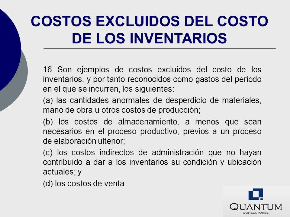 16 Son ejemplos de costos excluidos del costo de los inventarios, y por tanto reconocidos como gastos del periodo en el que se incurren, los siguiente