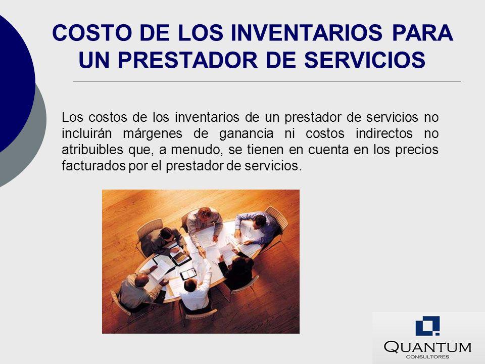 Los costos de los inventarios de un prestador de servicios no incluirán márgenes de ganancia ni costos indirectos no atribuibles que, a menudo, se tie