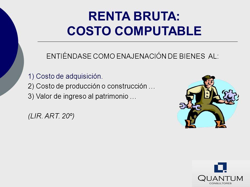 ENTIÉNDASE COMO ENAJENACIÓN DE BIENES AL: 1) Costo de adquisición. 2) Costo de producción o construcción … 3) Valor de ingreso al patrimonio … (LIR. A