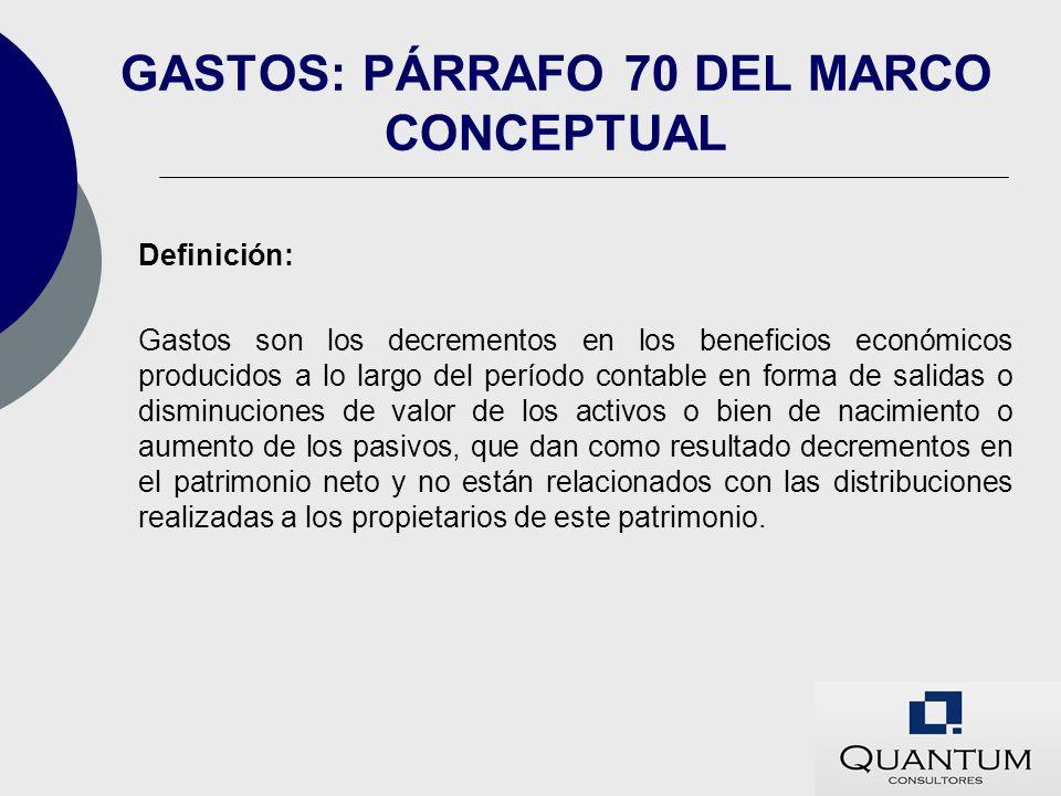 GASTOS: PÁRRAFO 70 DEL MARCO CONCEPTUAL Definición: Gastos son los decrementos en los beneficios económicos producidos a lo largo del período contable