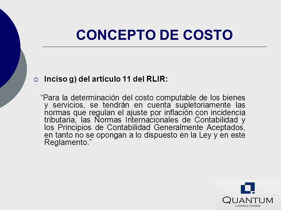 CONCEPTO DE COSTO Inciso g) del artículo 11 del RLIR: Para la determinación del costo computable de los bienes y servicios, se tendrán en cuenta suple