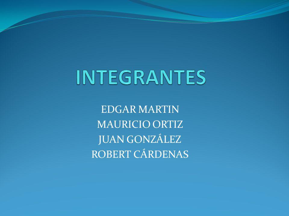 EDGAR MARTIN MAURICIO ORTIZ JUAN GONZÁLEZ ROBERT CÁRDENAS