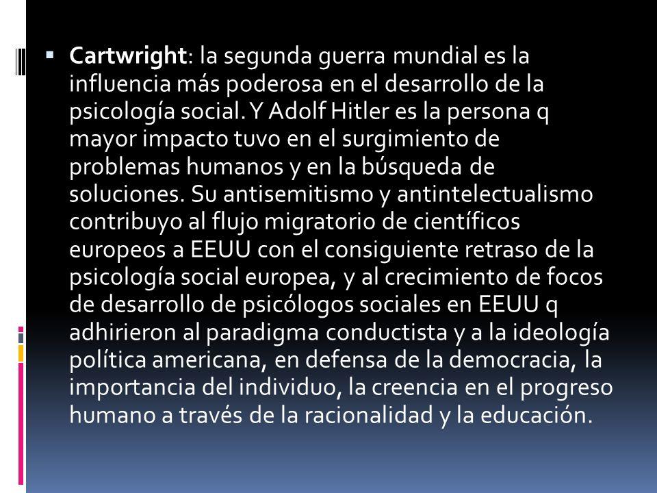 Cartwright: la segunda guerra mundial es la influencia más poderosa en el desarrollo de la psicología social. Y Adolf Hitler es la persona q mayor imp