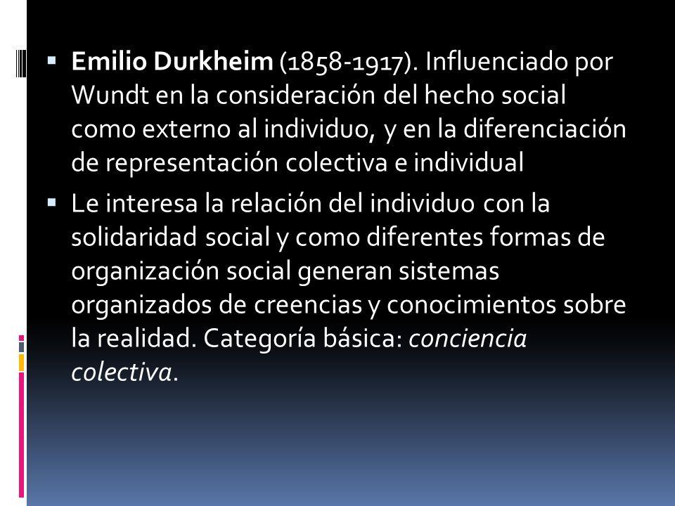 Emilio Durkheim (1858-1917). Influenciado por Wundt en la consideración del hecho social como externo al individuo, y en la diferenciación de represen