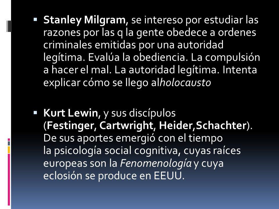 Stanley Milgram, se intereso por estudiar las razones por las q la gente obedece a ordenes criminales emitidas por una autoridad legítima. Evalúa la o