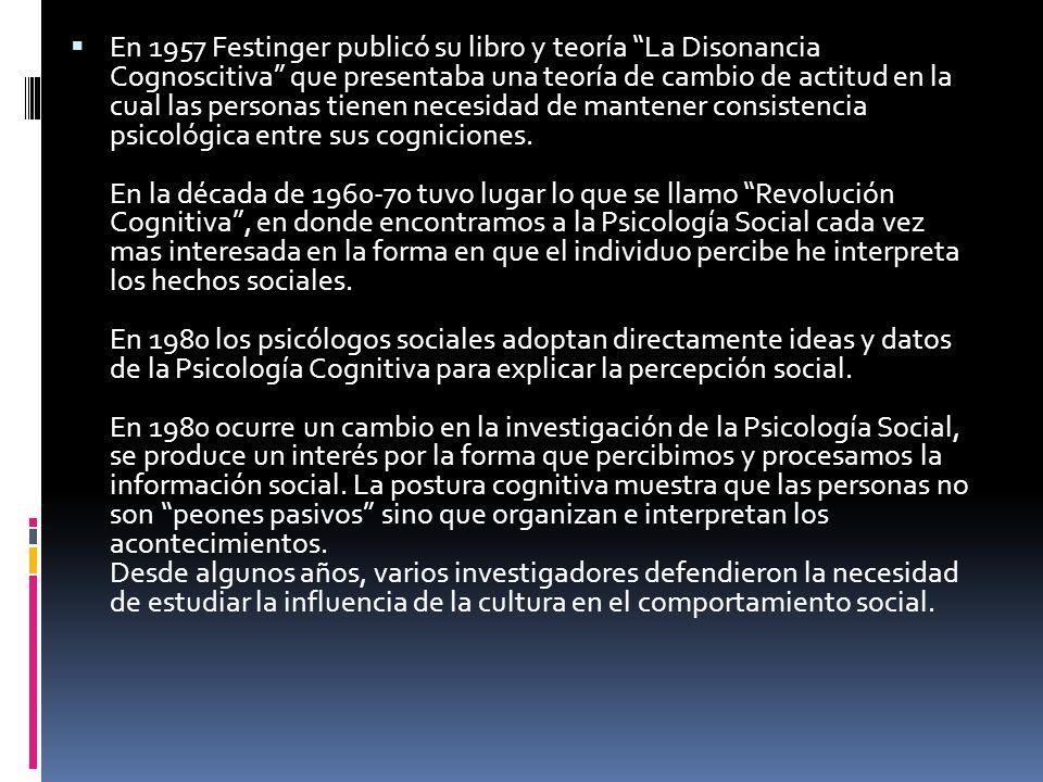 En 1957 Festinger publicó su libro y teoría La Disonancia Cognoscitiva que presentaba una teoría de cambio de actitud en la cual las personas tienen n