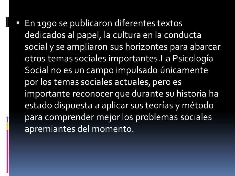 En 1990 se publicaron diferentes textos dedicados al papel, la cultura en la conducta social y se ampliaron sus horizontes para abarcar otros temas so