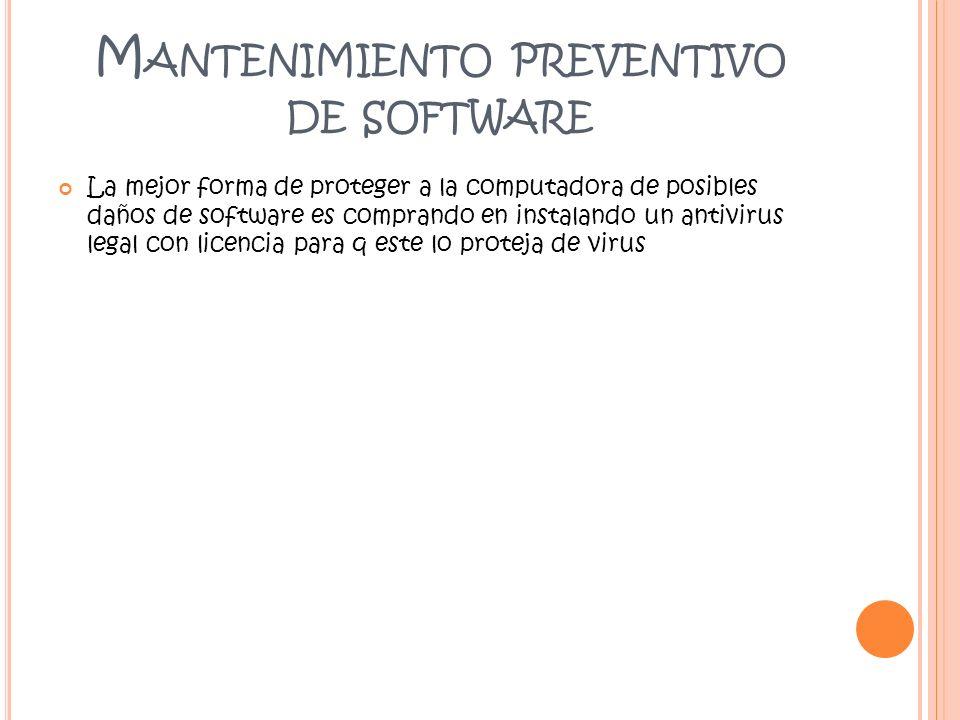 M ANTENIMIENTO PREVENTIVO DE SOFTWARE La mejor forma de proteger a la computadora de posibles daños de software es comprando en instalando un antiviru