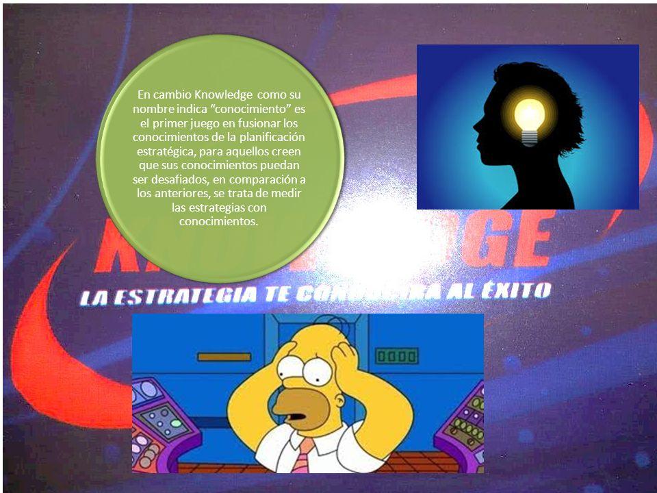 En cambio Knowledge como su nombre indica conocimiento es el primer juego en fusionar los conocimientos de la planificación estratégica, para aquellos