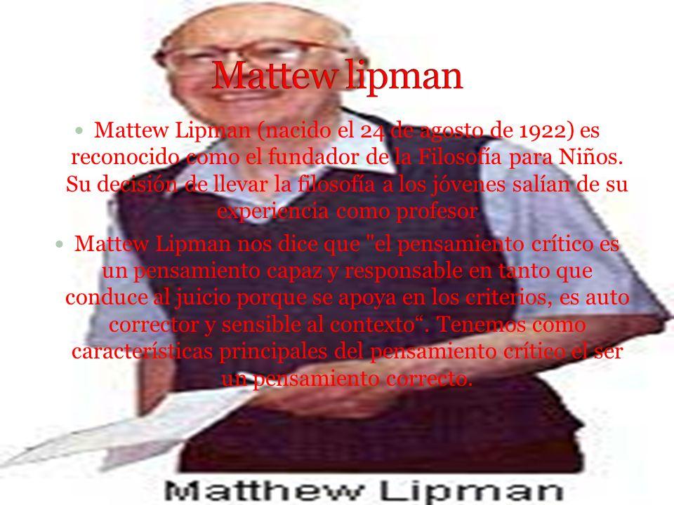 Mattew Lipman (nacido el 24 de agosto de 1922) es reconocido como el fundador de la Filosofía para Niños.