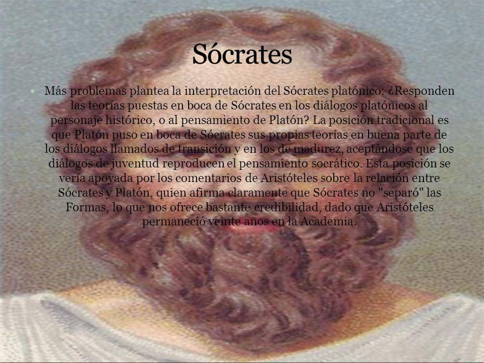 Más problemas plantea la interpretación del Sócrates platónico: ¿Responden las teorías puestas en boca de Sócrates en los diálogos platónicos al personaje histórico, o al pensamiento de Platón.