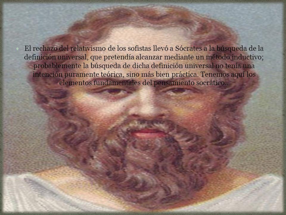 El rechazo del relativismo de los sofistas llevó a Sócrates a la búsqueda de la definición universal, que pretendía alcanzar mediante un método inductivo; probablemente la búsqueda de dicha definición universal no tenía una intención puramente teórica, sino más bien práctica.