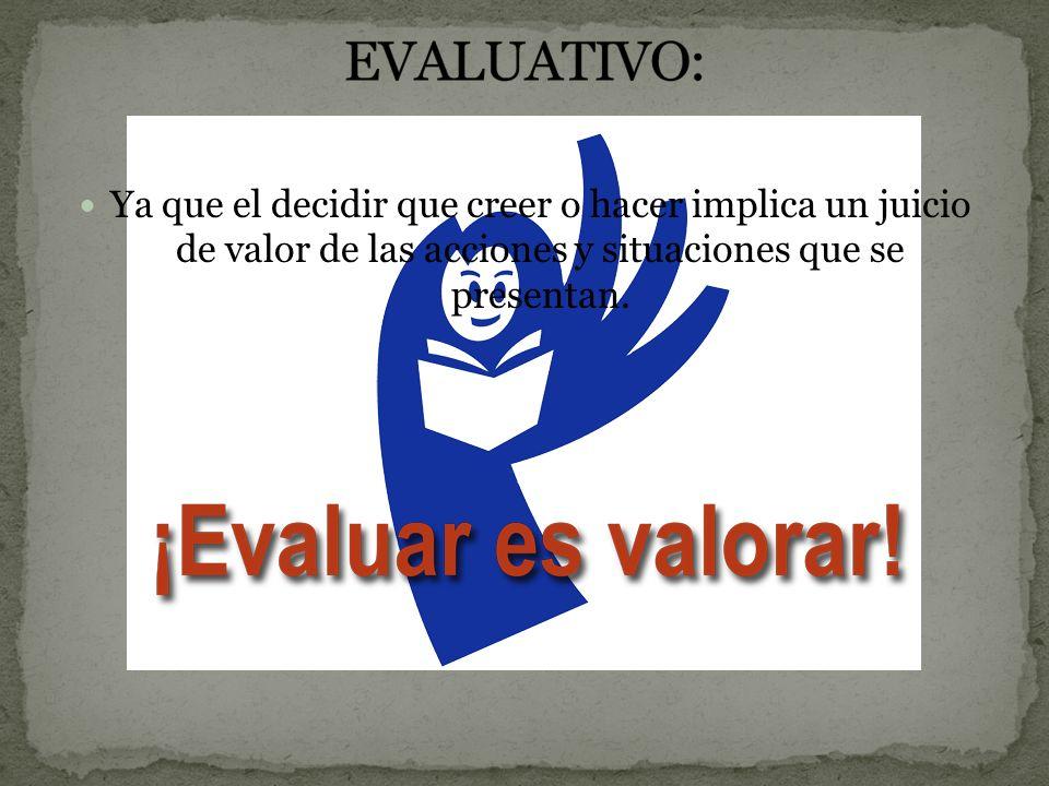 Ya que el decidir que creer o hacer implica un juicio de valor de las acciones y situaciones que se presentan.
