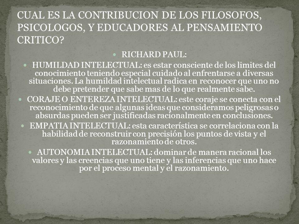 RICHARD PAUL: HUMILDAD INTELECTUAL: es estar consciente de los limites del conocimiento teniendo especial cuidado al enfrentarse a diversas situaciones.