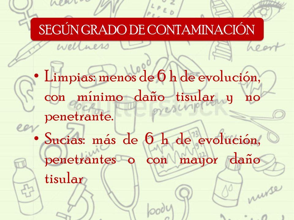Limpias: menos de 6 h de evolución, con mínimo daño tisular y no penetrante. Sucias: más de 6 h de evolución, penetrantes o con mayor daño tisular SEG
