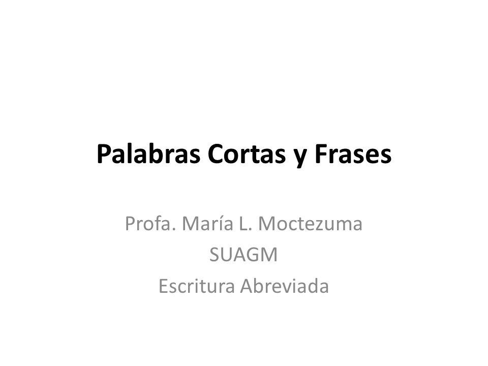 Palabras Cortas y Frases Profa. María L. Moctezuma SUAGM Escritura Abreviada