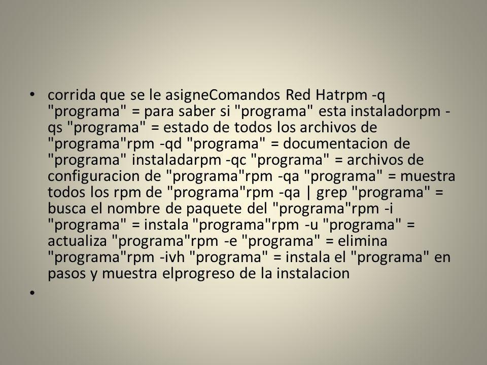 corrida que se le asigneComandos Red Hatrpm -q