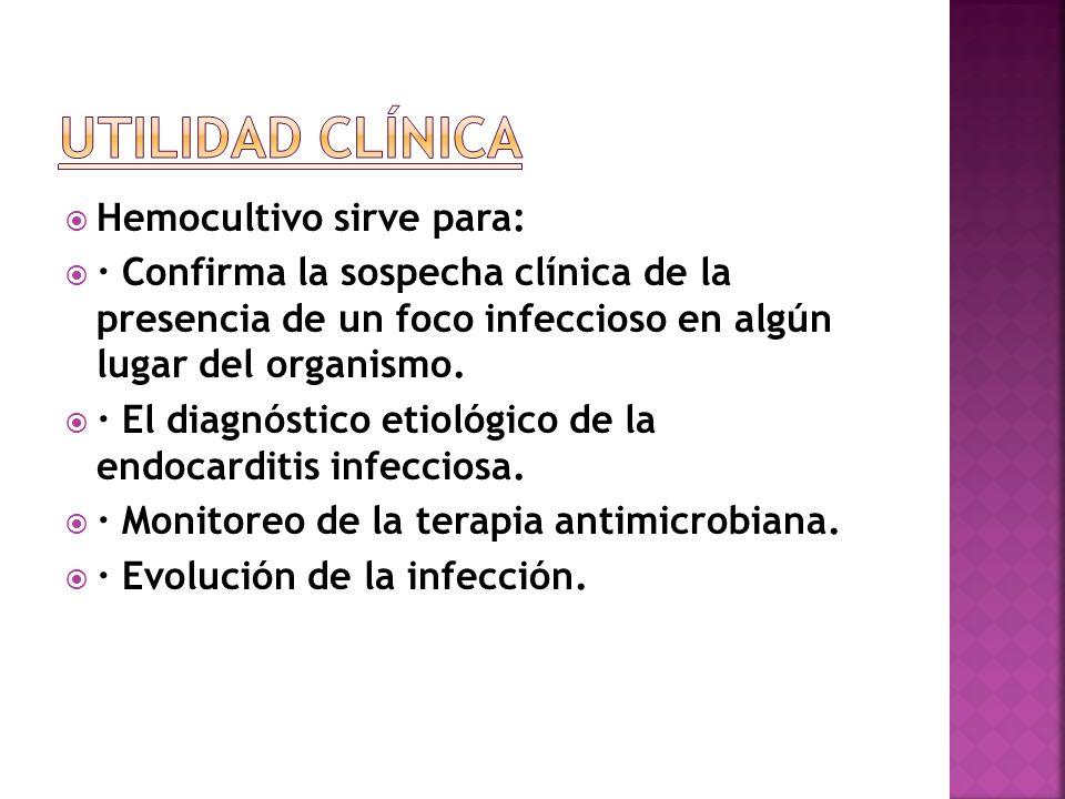 Hemocultivo sirve para: · Confirma la sospecha clínica de la presencia de un foco infeccioso en algún lugar del organismo. · El diagnóstico etiológico
