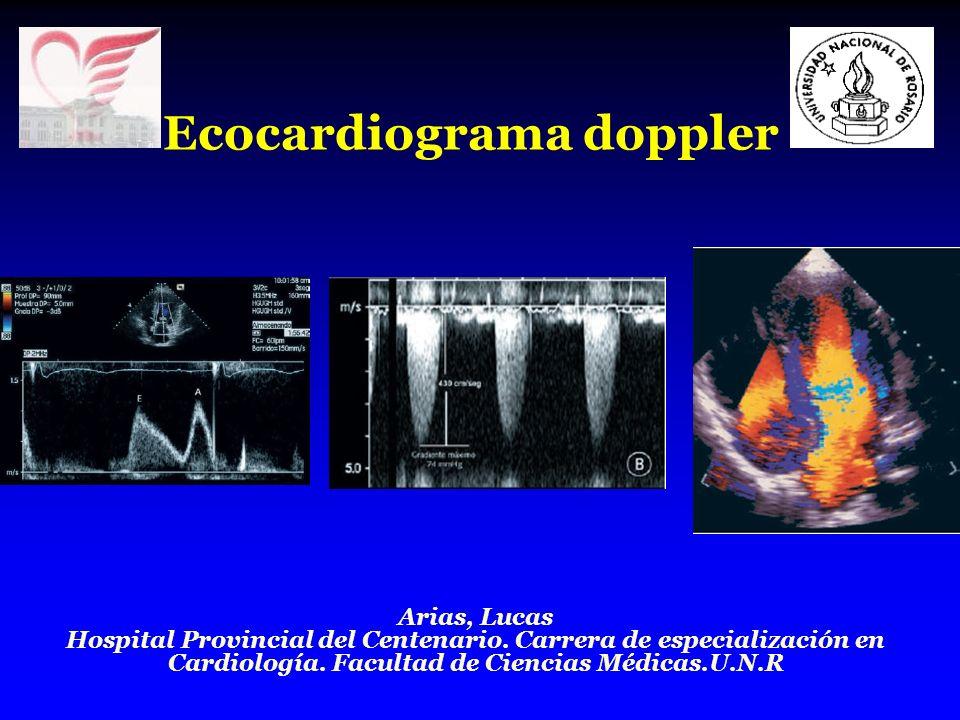 Ecocardiograma doppler Arias, Lucas Hospital Provincial del Centenario. Carrera de especialización en Cardiología. Facultad de Ciencias Médicas.U.N.R