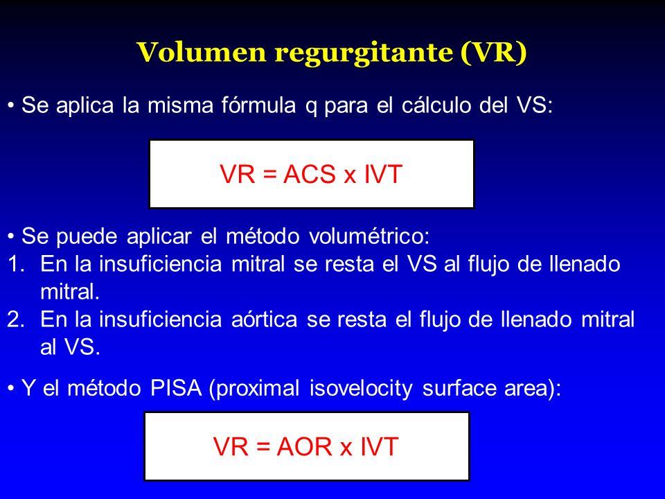 Volumen regurgitante (VR) Se aplica la misma fórmula q para el cálculo del VS: Se puede aplicar el método volumétrico: 1.En la insuficiencia mitral se