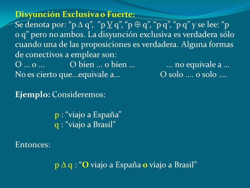 Es una proposición compuesta formada por p y por q relacionadas por el conectivo lógico o. Según el sentido del conectivo o, se puede interpretar de d