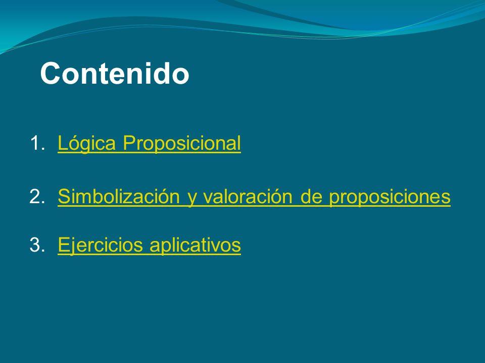 Contenido 1.Lógica ProposicionalLógica Proposicional 2.Simbolización y valoración de proposicionesSimbolización y valoración de proposiciones 3.Ejercicios aplicativosEjercicios aplicativos