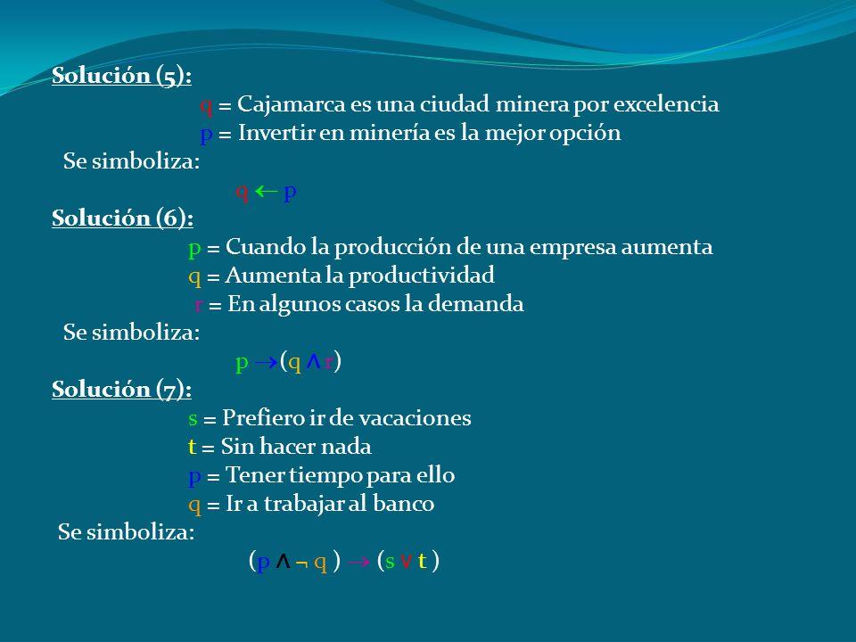 Solución Solución (1): p = Me gusta estudiar Se simboliza: ¬(¬p) Solución (2): q = Me gusta bailar r = Me gusta leer libros de ciencia ficciónse Se si