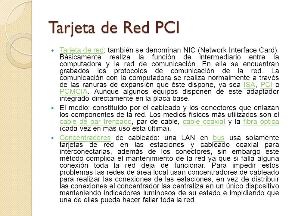 Tarjeta de Red PCI Tarjeta de red: también se denominan NIC (Network Interface Card). Básicamente realiza la función de intermediario entre la computa