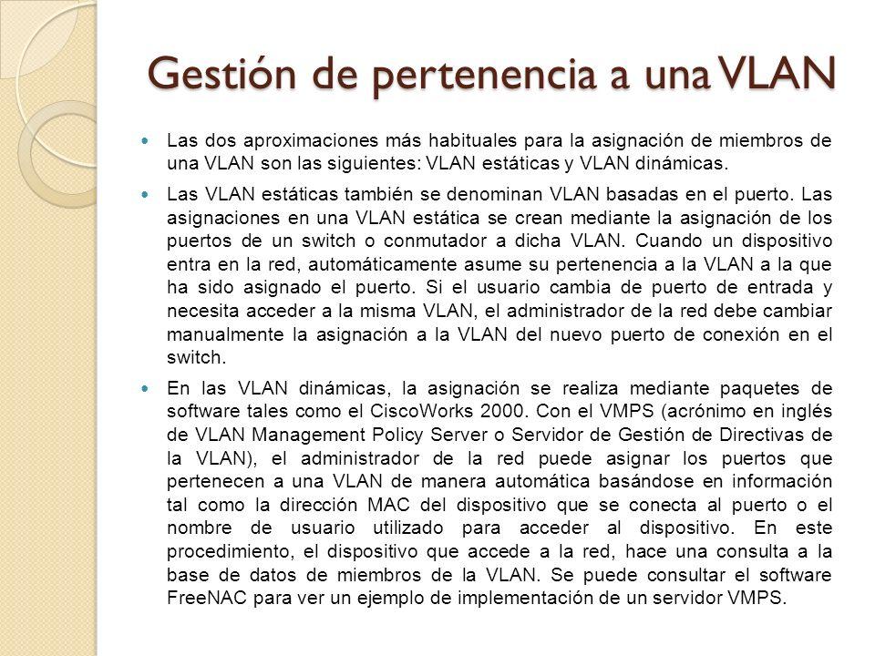 Gestión de pertenencia a una VLAN Las dos aproximaciones más habituales para la asignación de miembros de una VLAN son las siguientes: VLAN estáticas y VLAN dinámicas.