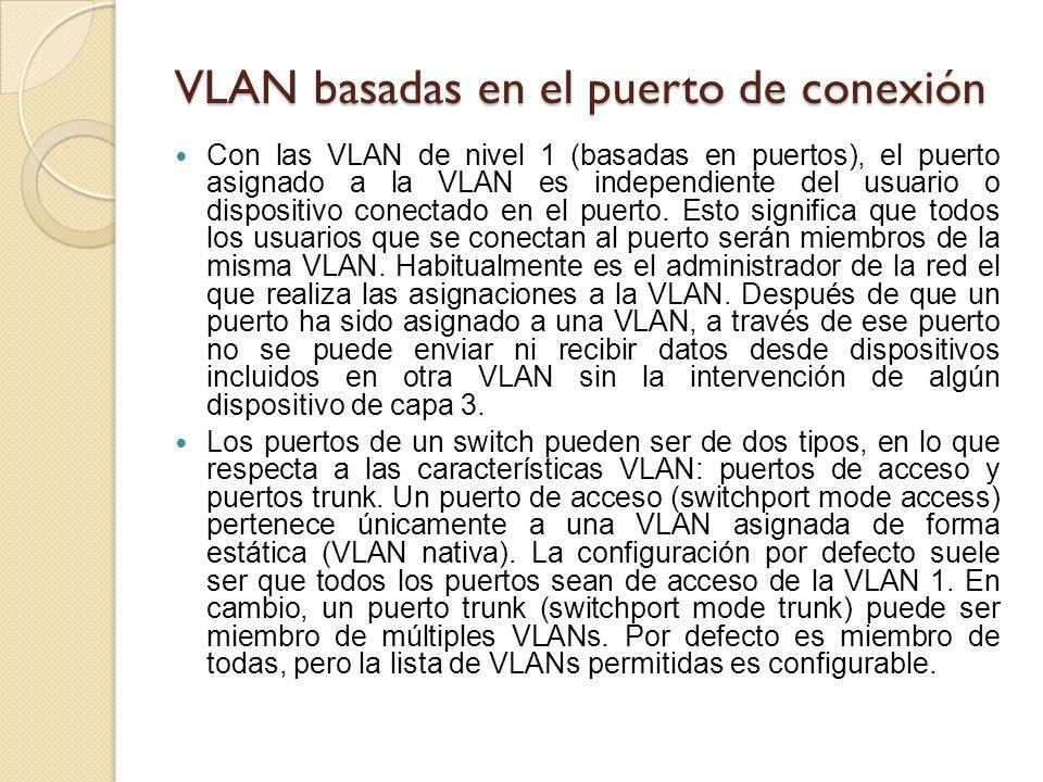 VLAN basadas en el puerto de conexión Con las VLAN de nivel 1 (basadas en puertos), el puerto asignado a la VLAN es independiente del usuario o dispositivo conectado en el puerto.
