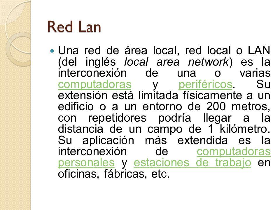 Red Lan Una red de área local, red local o LAN (del inglés local area network) es la interconexión de una o varias computadoras y periféricos.