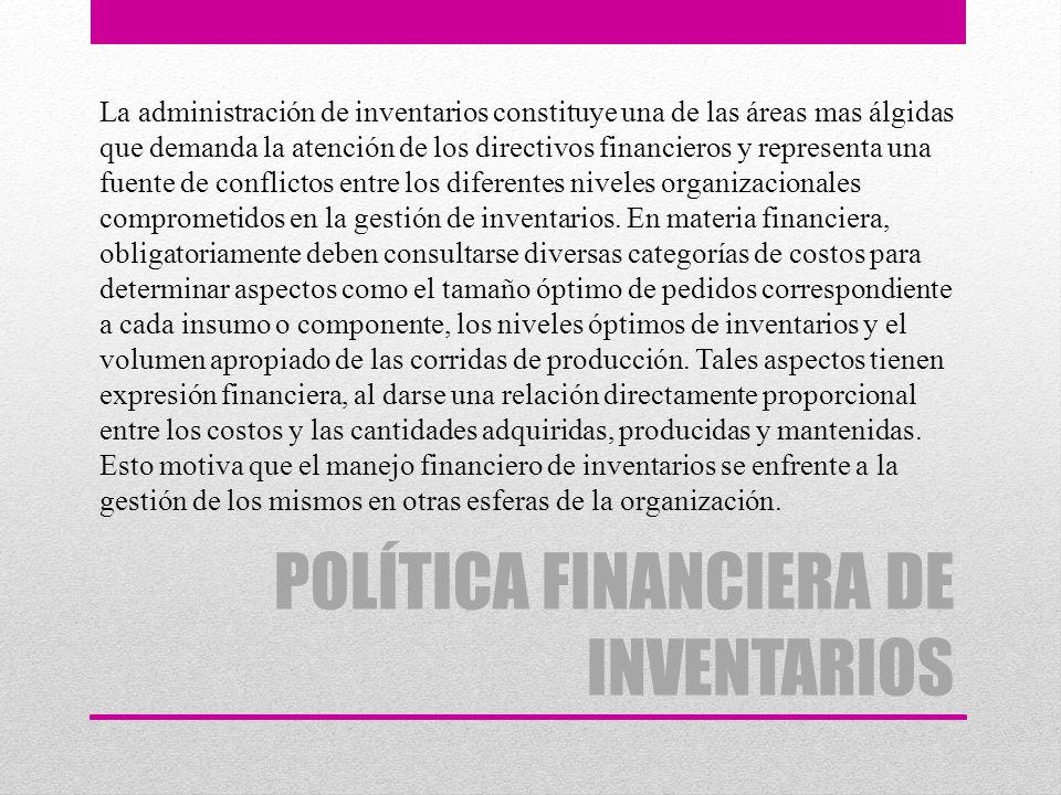 POLÍTICA FINANCIERA DE INVENTARIOS Factores considerados para establecer la política de Inventarios – Congruencia de interés en las funciones organizacionales.