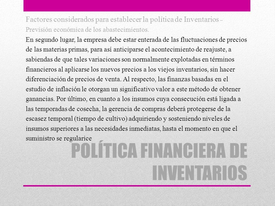 POLÍTICA FINANCIERA DE INVENTARIOS Factores considerados para establecer la política de Inventarios – Previsión económica de los abastecimientos. En s
