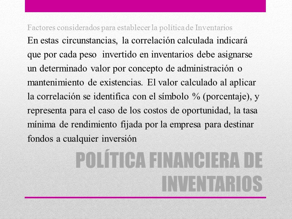 POLÍTICA FINANCIERA DE INVENTARIOS Factores considerados para establecer la política de Inventarios En estas circunstancias, la correlación calculada