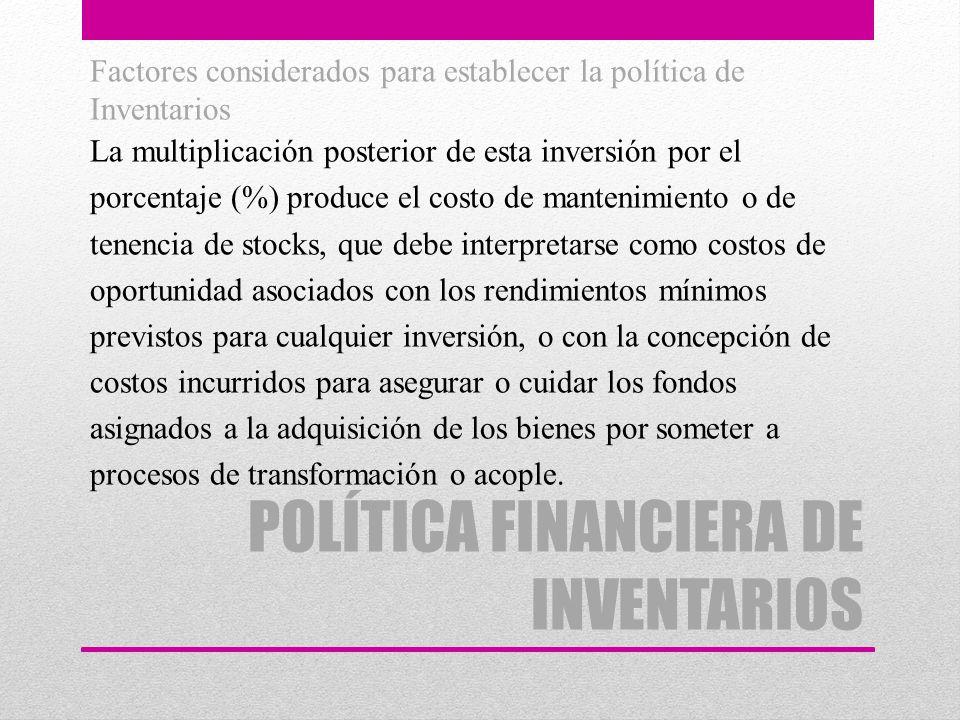 Factores considerados para establecer la política de Inventarios La multiplicación posterior de esta inversión por el porcentaje (%) produce el costo