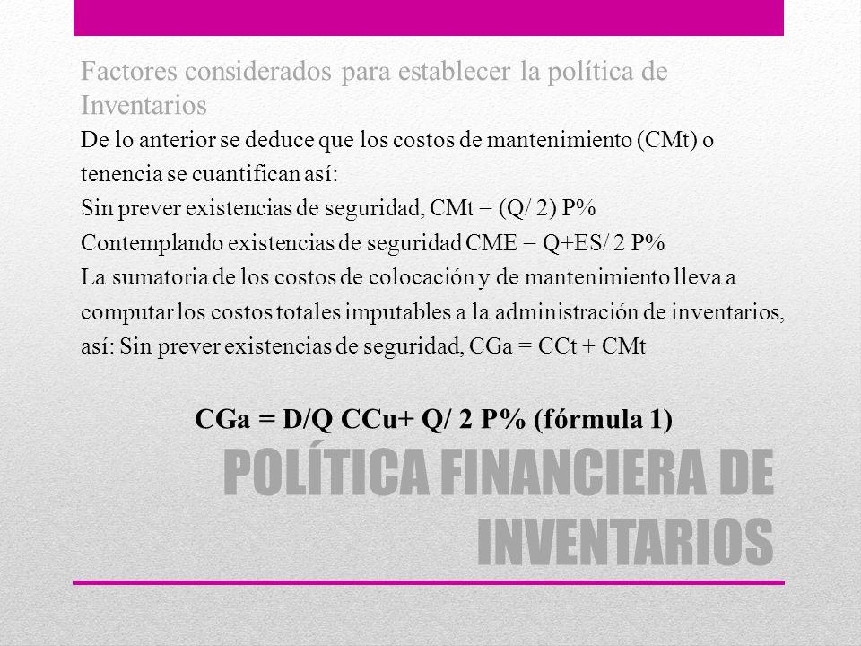 POLÍTICA FINANCIERA DE INVENTARIOS Factores considerados para establecer la política de Inventarios De lo anterior se deduce que los costos de manteni