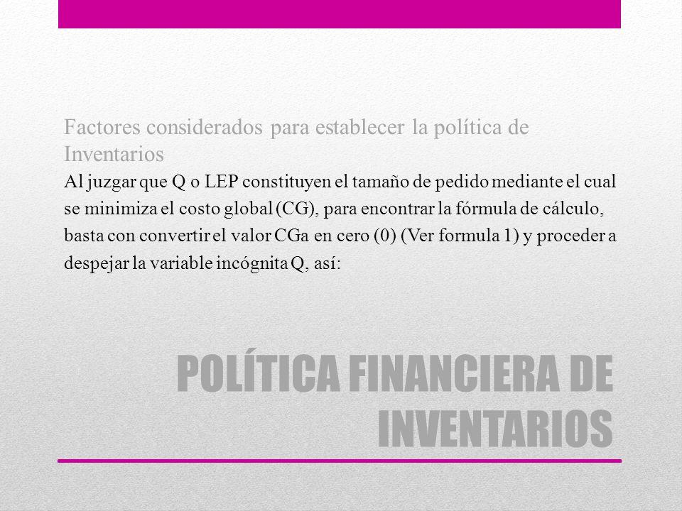 Factores considerados para establecer la política de Inventarios Al juzgar que Q o LEP constituyen el tamaño de pedido mediante el cual se minimiza el
